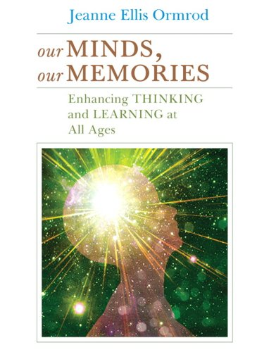 Our Minds, Our Memories: Enhancing Thinking and Learning at All Ages 9780137013432