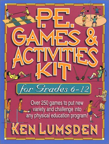 P.E. Games & Activities Kit for Grades 6-12 9780130410665