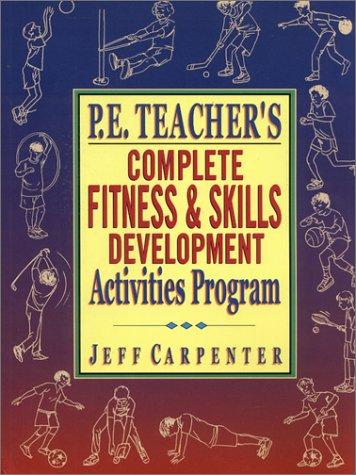P.E. Teacher's Complete Fitness and Skills Development Activities Program 9780130925763