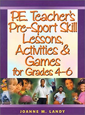 P.E. Teacher's Pre-Sport Skill Lessons, Activities & Games for Grades 4-6 9780130427519