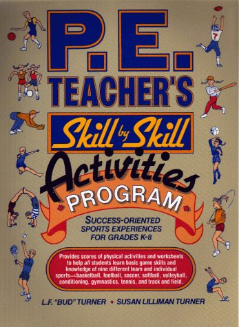 P. E. Teacher's Skill-By-Skill Activities Program: Success-Oriented Sports Experiences for Grades K-8 9780136699873