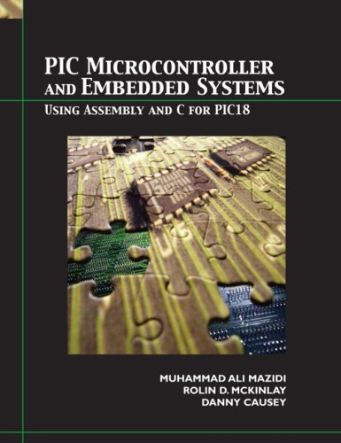 PIC Microcontroller and Embedded Systems: Using Assembly and C for PIC18 9780131194045