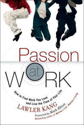 Passion at Work: How to Find Work You Love and Live the Time of Your Life (Paperback) 9780137032471