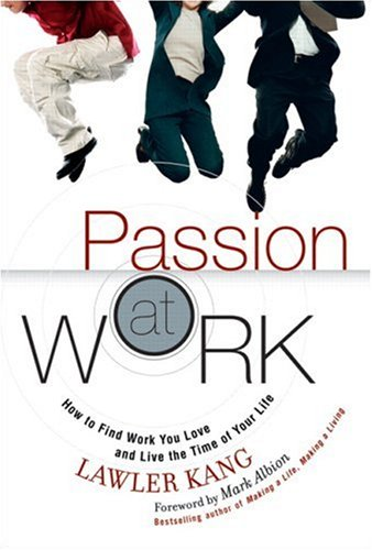 Passion at Work: How to Find Work You Love and Live the Time of Your Life 9780131854284