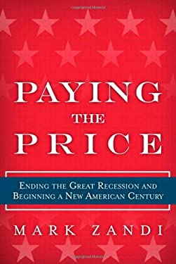 Paying the Price: Ending the Great Recession and Beginning a New American Century 9780137047987