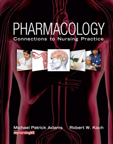Pharmacology: Connections to Nursing Practice [With Mynursinglab] 9780131525993
