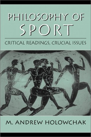 Philosophy of Sport: Critical Readings, Crucial Issues 9780130941220