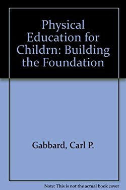 Physical Education for Children: Building the Foundation 9780136667285
