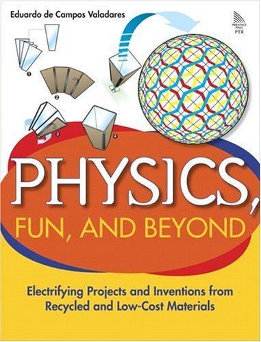 Physics, Fun, and Beyond: Electrifying Projects and Inventions from Recycled and Low-Cost Materials 9780131856738
