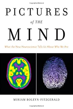 Pictures of the Mind: What the New Neuroscience Tells Us about Who We Are 9780137155163
