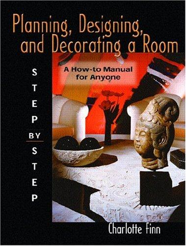 Planning, Designing and Decorating a Room; Step by Step 9780131116146