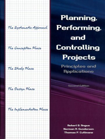 Planning, Performing, and Controlling Projects: Principles and Applications 9780130998781