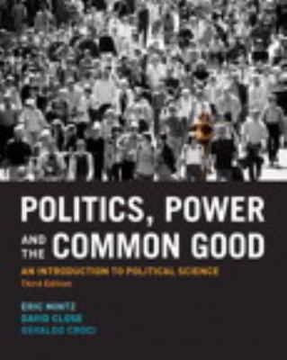 Politics, Power and the Common Good: An Introduction to Political Science 9780131384774