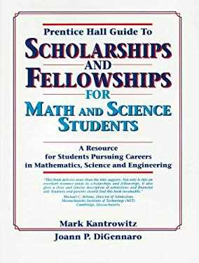 Prentice Hall Guide to Scholarships and Fellowships for Math and Science Students: A Resource Guide for Students Pursuing Careers in Mathematics, Scie 9780130453372