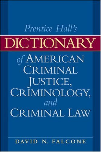 Prentice Hall's Dictionary of American Criminal Justice, Criminology, and Criminal Law 9780135154021