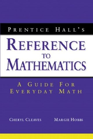 Prentice Hall's Reference to Mathematics: A Guide for Everyday Math 9780130618009