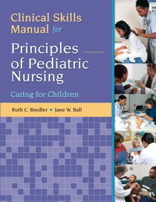 Principles of Pediatric Nursing: Caring for Children Clinical Skills Manual 9780132625340