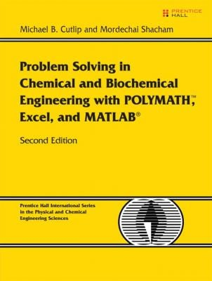 Problem Solving in Chemical and Biochemical Engineering with POLYMATH, Excel, and MATLAB 9780131482043