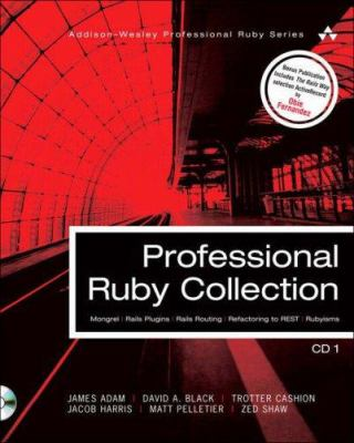 Professional Ruby Collection: Mongrel, Rails Plugins, Rails Routing, Refactoring to Rest, and Rubyisms Cd1 9780132417990