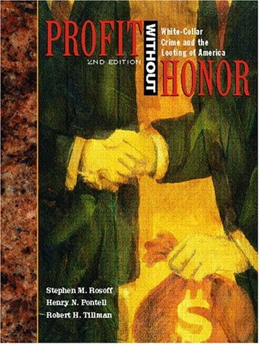 Profit Without Honor Profit Without Honor: White Collar Crime and the Looting of America White Collar Crime and the Looting of America
