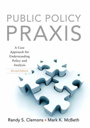 Public Policy Praxis: A Case Approach for Understanding Policy and Analysis 9780136056522