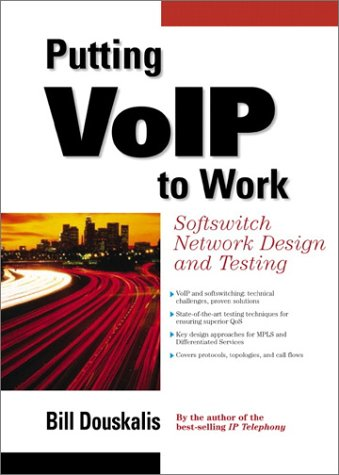 Putting Voip to Work: Softswitch Network Design and Testing: Softswitch Network Design and Testing 9780130409591