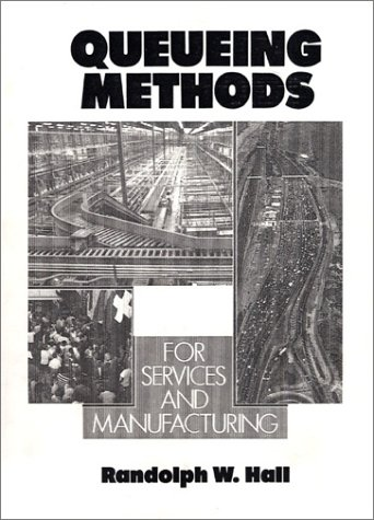 Queueing Methods: For Services and Manufacturing - Hall, Randolph W.