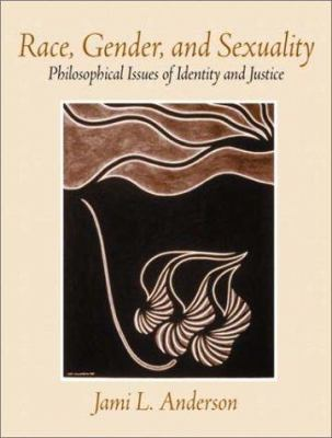Race, Gender, and Sexuality: Philosophical Issues of Identity and Justice 9780130980816
