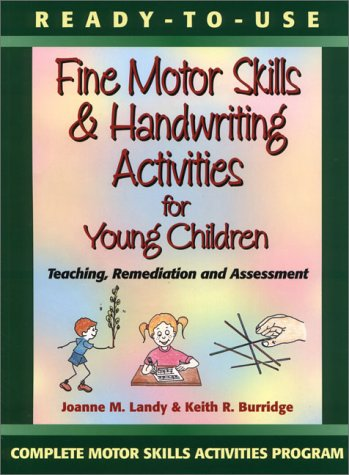 Ready-To-Use Fine Motor Skills and Handwriting Activities for Young Children: Teaching, Remediation, and Assessment 9780130139429