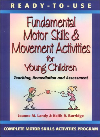 Ready-To-Use Fundamental Motor Skills & Movement Activities for Young Children: Teaching, Remediation, and Assessment 9780130139412