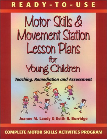 Ready-To-Use Motor Skills & Movement Station Lesson Plans for Young Children: Teaching, Remediation, and Assessment 9780130139436