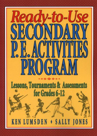 Ready-To-Use Secondary P.E. Activities Program: Lessons, Tournaments & Assessments for Grades 6-12 9780134700076