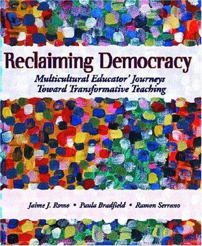 Reclaiming Democracy: Multicultural Educators' Journeys Toward Transformative Teaching 9780130945211
