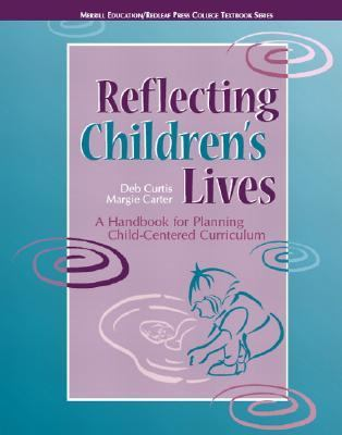 Reflecting Children's Lives: A Handbook for Planning Child-Centered Curriculum 9780131727915