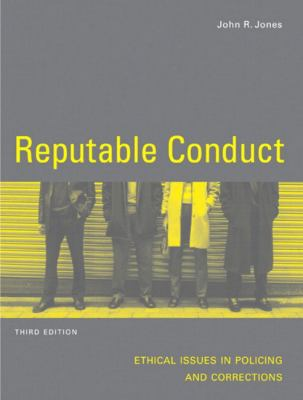 Reputable Conduct : Ethical Issues in Policing and Corrections 9780131234819