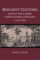 Resilient Cultures: America's Native Peoples Confront European Colonization, 1500-1800