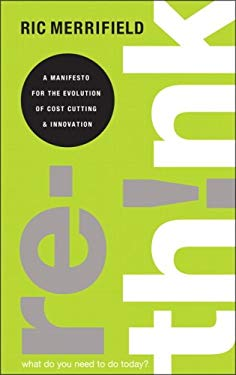 Rethink: A Business Manifesto for Cutting Costs and Boosting Innovation 9780132453165