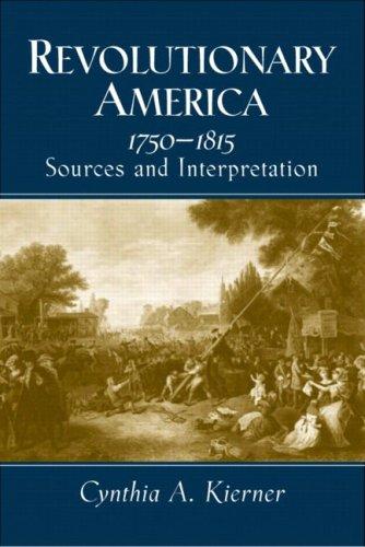 Revolutionary America, 1750-1815: Sources and Interpretation 9780130898678