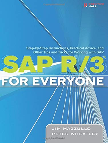 SAP R/3 for Everyone: Step-By-Step Instructions, Practical Advice, and Other Tips and Tricks for Working with SAP 9780131860858