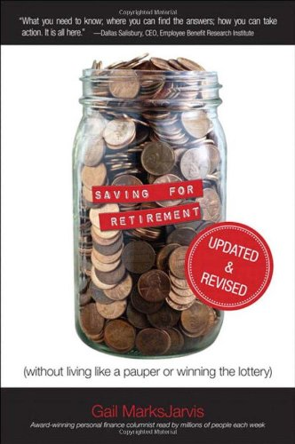 Saving for Retirement (Without Living Like a Pauper or Winning the Lottery) Updated and Revised 9780132963039