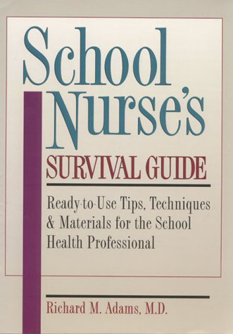 School Nurse's Survival Guide: Ready-To-Use Tips, Techniques & Materials for the School Health Professional 9780131867277