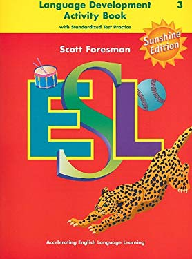 Scott Foresman ESL Language Development, Level 3, Sunshine Edition: Language Development Activity Book with Standardized Test Practice 9780130285430