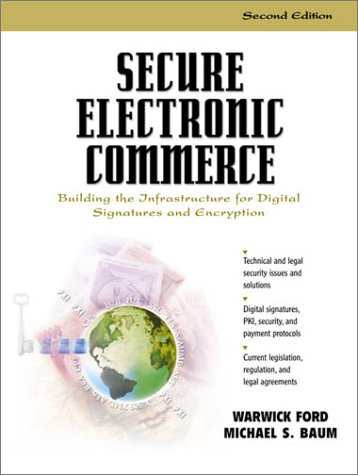 Secure Electronic Commerce: Building the Infrastructure for Digital Signatures and Encryption 9780130272768
