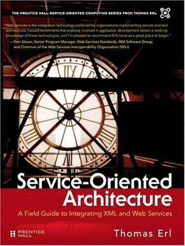 Service-Oriented Architecture: A Field Guide to Integrating XML and Web Services 9780131428980