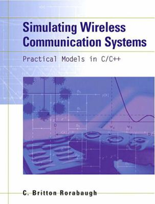 Simulating Wireless Communication Systems: Practical Models in C++ 9780130222688