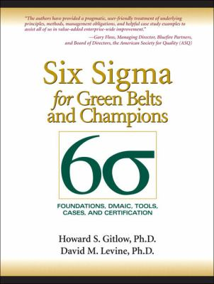 Six SIGMA for Green Belts and Champions: Foundations, Dmaic, Tools, Cases, and Certification 9780131172623