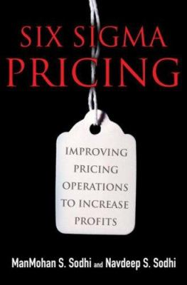 Six Sigma Pricing: Improving Pricing Operations to Increase Profits 9780132288521