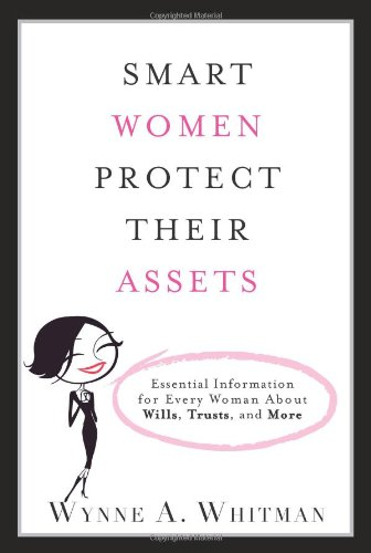 Smart Women Protect Their Assets: Essential Information for Every Woman about Wills, Trusts, and More 9780132360401