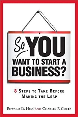 So, You Want to Start a Business?: 8 Steps to Take Before Making the Leap 9780137126675