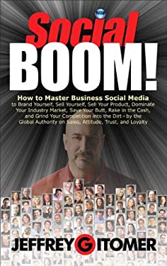Social Boom!: How to Master Business Social Media to Brand Yourself, Sell Yourself, Sell Your Product, Dominate Your Industry Market 9780132686051